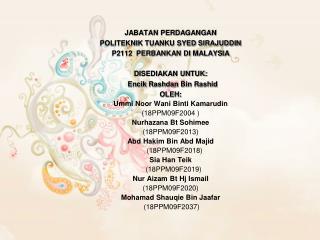 JABATAN PERDAGANGAN POLITEKNIK TUANKU SYED SIRAJUDDIN P2112  PERBANKAN DI MALAYSIA