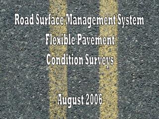Road Surface Management System  Flexible Pavement Condition Surveys  August 2006