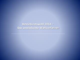 Betriebsratswahl 2014 �  Das vereinfachte Wahlverfahren