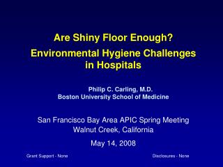 Are Shiny Floor Enough  Environmental Hygiene Challenges in Hospitals                      Philip C. Carling, M.D. Bosto