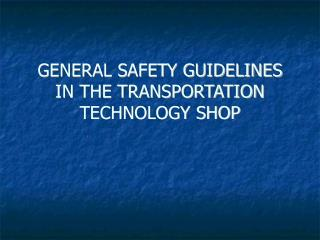 GENERAL SAFETY GUIDELINES IN THE TRANSPORTATION TECHNOLOGY SHOP