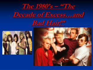 "The 1980's – ""The Decade of Excess…and Bad Hair!"""