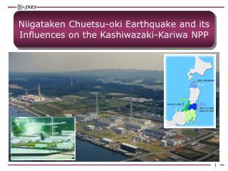 Niigataken Chuetsu-oki Earthquake and its Influences on the Kashiwazaki-Kariwa NPP