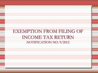 EXEMPTION FROM FILING OF INCOME TAX RETURN NOTIFICATION NO. 9/2012