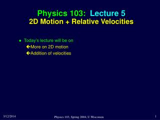 Physics 103:  Lecture 5 2D Motion  Relative Velocities