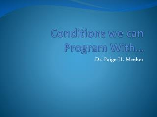 Conditions we can Program With…