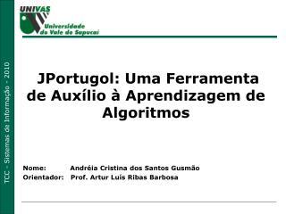 Nome:           Andréia Cristina dos Santos Gusmão Orientador:   Prof. Artur Luís Ribas Barbosa