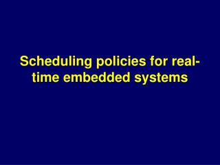 Scheduling policies for real-time embedded systems