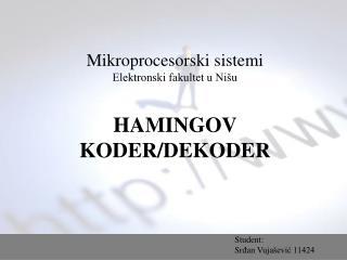 Mikroprocesorski sistemi Elektronski fakultet u Nišu HAMINGOV KODER/DEKODER