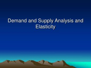 Demand and Supply Analysis and Elasticity