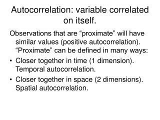 Autocorrelation: variable correlated on itself.