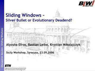 Sliding Windows –  Silver Bullet or Evolutionary Deadend?