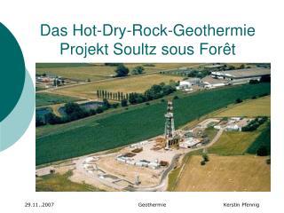 Das Hot-Dry-Rock-Geothermie Projekt Soultz sous For t