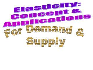 Elasticity: Concept &  Applications