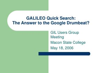 GALILEO Quick Search: The Answer to the Google Drumbeat?
