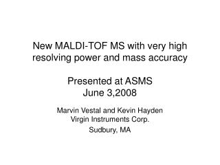 New MALDI-TOF MS with very high resolving power and mass accuracy Presented at ASMS June 3,2008
