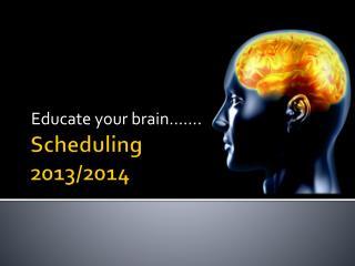 Scheduling  2013/2014