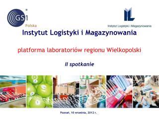 Instytut Logistyki i Magazynowania platforma laboratoriów regionu Wielkopolski  II spotkanie