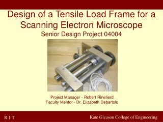 Design of a Tensile Load Frame for a Scanning Electron Microscope  Senior Design Project 04004