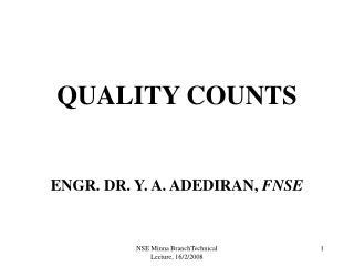 QUALITY COUNTS ENGR. DR. Y. A. ADEDIRAN,  FNSE