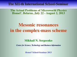 The Actual Problems of Microworld Physics H omel ' , Belarus, July 22 - August 2, 2013