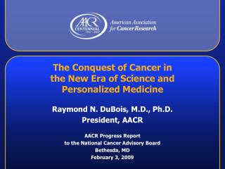 The Conquest of Cancer in  the New Era of Science and  Personalized Medicine