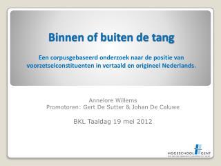 Annelore  Willems Promotoren: Gert De  Sutter  & Johan De  Caluwe BKL Taaldag 19 mei 2012