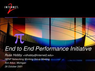 End to End Performance Initiative Russ Hobby  <rdhobby@internet2>
