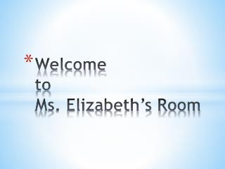 Welcome  to  Ms. Elizabeth's Room