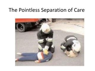 The Pointless Separation of Care