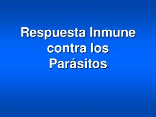 Respuesta Inmune contra los Parásitos