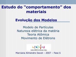 Modelo de Partículas Natureza elétrica da matéria Teoria Atômica Movimento de Elétrons