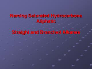 Naming Saturated Hydrocarbons Aliphatic Straight and Branched Alkanes