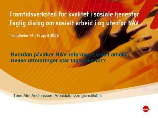 Hvordan påvirker NAV-reformen sosialt arbeid? Hvilke utfordringer står faget overfor?