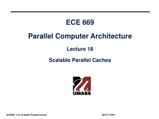 ECE 669 Parallel Computer Architecture Lecture 18 Scalable Parallel Caches