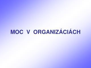 MOC  V  ORGANIZÁCIÁCH