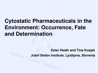 Cytostatic  P harmaceuticals  in the  E nvironment :  O ccurrence ,  F ate and  D etermination