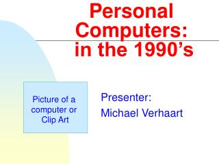 Personal Computers:  in the 1990's