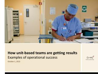 How unit-based teams are getting results  Examples of operational success October 1, 2013