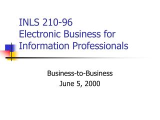 INLS 210-96 Electronic Business for Information Professionals