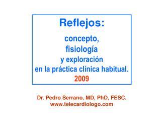 Reflejos:  concepto,  fisiología  y exploración  en la práctica clínica habitual. 2009