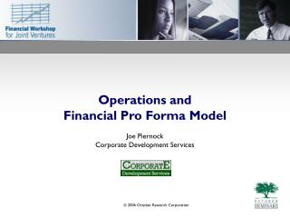 Operations and  Financial Pro Forma Model  Joe Piernock Corporate Development Services