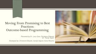 Moving From Promising to Best Practices:  Outcome-based  P rogramming
