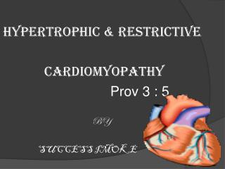 HYPERTROPHIC & RESTRICTIVE             CARDIOMYOPATHY  Prov  3 : 5 BY  SUCCESS IMOKE