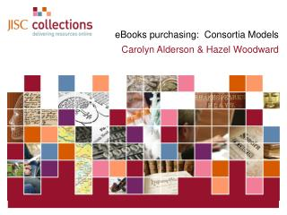 eBooks purchasing:  Consortia Models Carolyn Alderson & Hazel Woodward