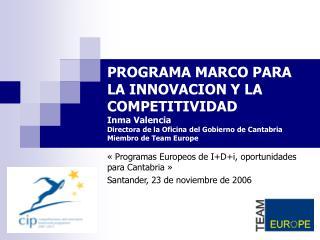 «Programas Europeos de I+D+i, oportunidades para Cantabria» Santander, 23 de noviembre de 2006