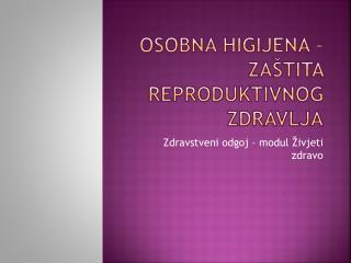 Osobna higijena – Zaštita reproduktivnog zdravlja