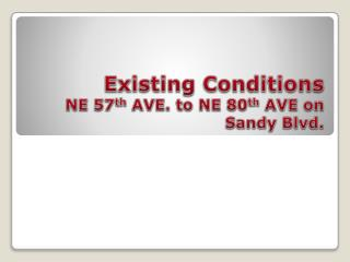 Existing Conditions NE 57 th  AVE. to NE 80 th  AVE on Sandy Blvd.