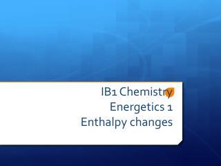 IB1 Chemistry Energetics 1 Enthalpy changes