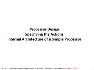 Processor Design Specifying the Actions Internal Architecture of a Simple Processor